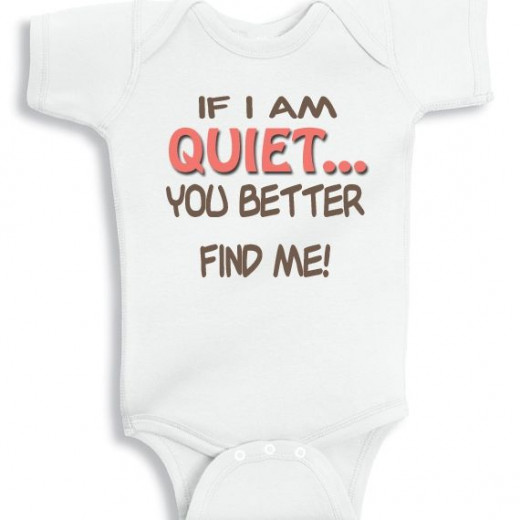 If I am quiet you better find me baby onesie