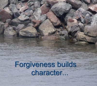 Forgiveness builds character ...