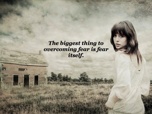 The biggest thing to overcoming fear is fear itself