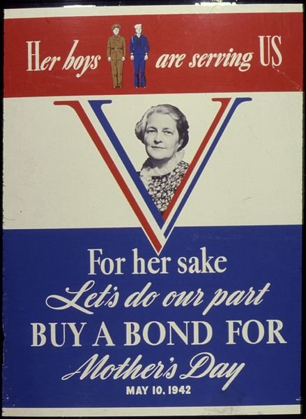 In WWII times, Mom's had to be patriots: American children were encouraged to  Buy a bond for Mother's Day.
