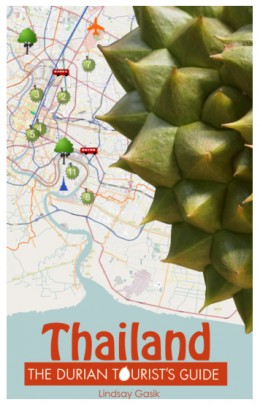 The Durian Tourist's Guide To Thailand Author  - Lindsay Gasik ; Editor - Leanne Jewett ;  Published - June 1, 2014
