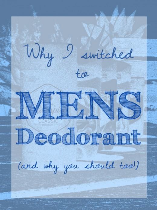 Why I Switched to Men's Deodorant (and why you should too!)