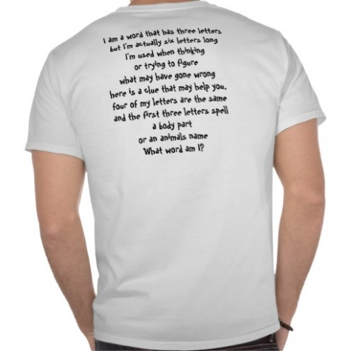The Riddle is on the back, and the Answer is on the Front! - You are sure to drive people 'Wacko' with this on! Wear it to party. This Riddle, along with all the others referenced here were personally written by me.