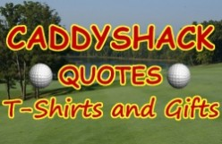 Caddyshack Quotes T-Shirts and 80's Movie Gifts