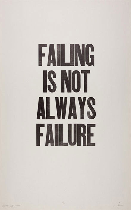 Failure forces us to look elsewhere and to look where we wouldn't normally look.