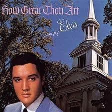 How Great Thou Art Elvis Presley