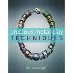 Precious Metal Clay Techniques Tim McCreight