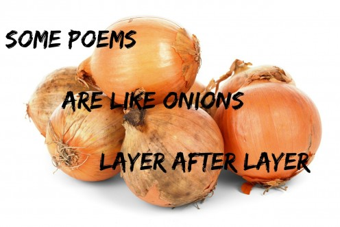 A poem can have layers of meaning like an onion.