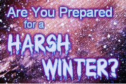 Are You Prepared for the Coming Harsh Winter?