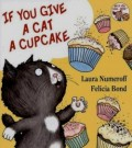 If You Give A Cat A Cupcake Laura Numeroff Children's Book Review