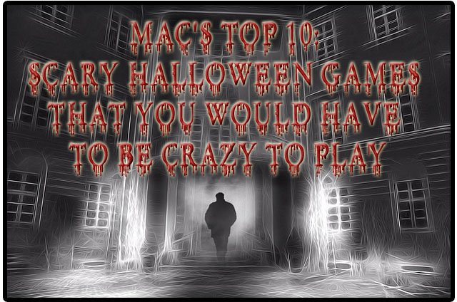 top 10 scary halloween games that you would have to be crazy to play holidappy