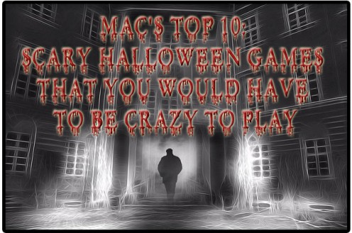 Top 10 Scary Halloween Games That You Would Have to Be Crazy to Play