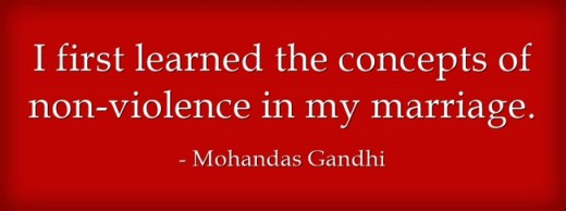 """I first learned the concepts of non-violence in my marriage"" ~Mohandas Gandhi"