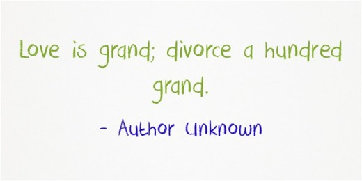 """Love is grand; divorce a hundred grand."" ~Author Unknown"