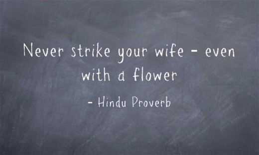 """Never strike your wife - even with a flower."" ~Hindu Proverb"