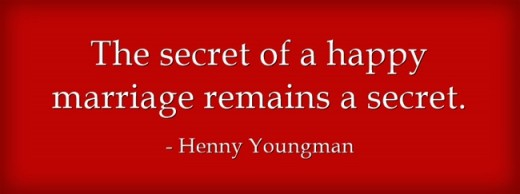 """The secret of a happy marriage remains a secret."" ~Henny Youngman"