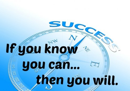If you want to be successful, believe in yourself.