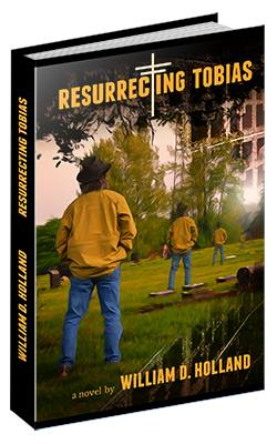 Resurrecting Tobias is available at www.williamdhollandauthor.com
