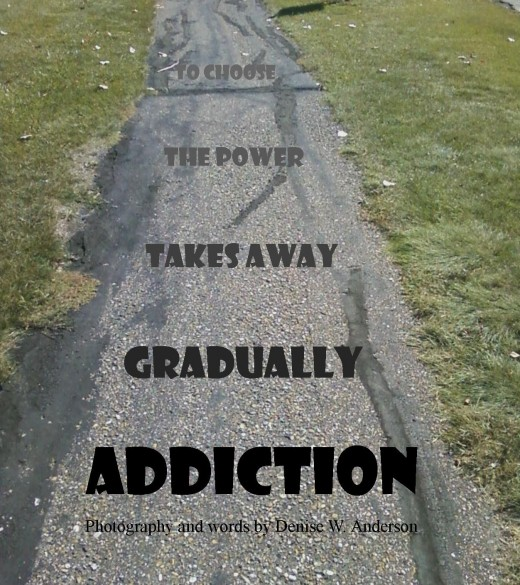 Addiction takes away from us the power to make choices for ourselves.