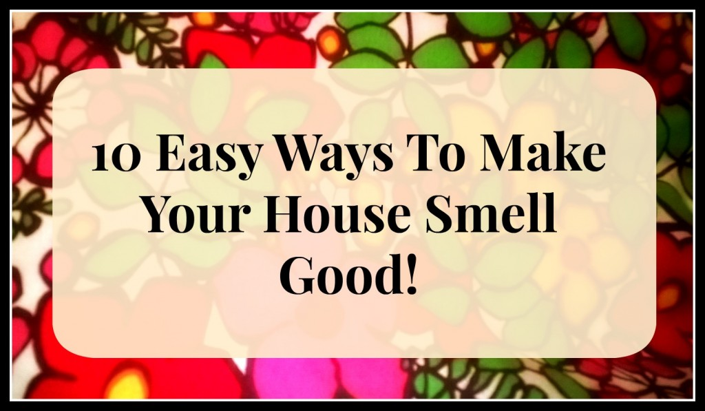 10 Ways To Make Your House Smell Good Dengarden