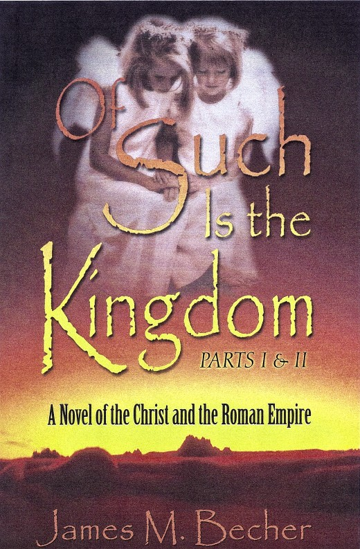 "The first volume of my Biblical novel:  ""Of Such Is The Kingdom, Parts I & II, A Novel of the Christ and the Roman Empire"""