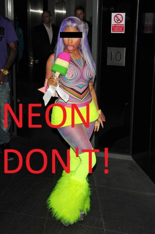 This music star is the epitome of a NEON DON'T! Wearing neon, on top of neon, with neon hair just makes you look ridiculous and is guaranteed not to let anyone take you seriously about anything while you're wearing that kind of crazy outfit.