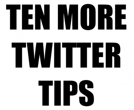 Ten more tips to help you use Twitter effectively