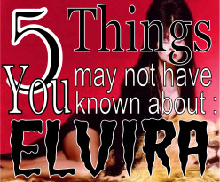 Elvira Facts