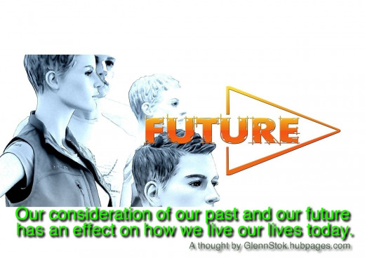 Our consideration of our past and our future has an effect on how we live our lives today.