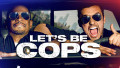 Not Your Average Buddy Cop Movie - Let's Be Cops Review