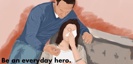 Take care of her when she is sick and find other little ways to be her hero.