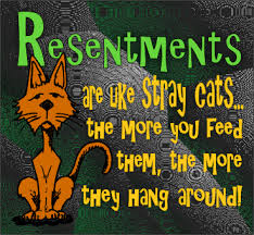 Resentment can hurt you horribly.