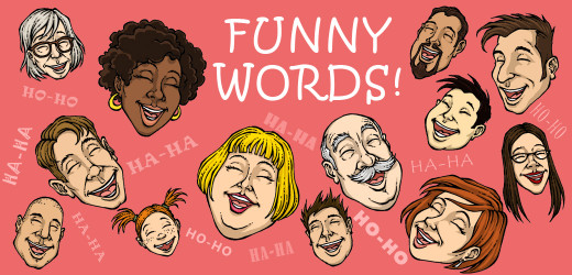 Words that sound funny when you say them.