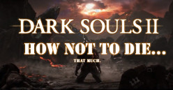 Dark Souls II: Tips for Beginners