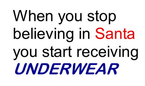 That is what they say, so you had better keep believing... Unless, like me, you could really do with some new underwear this Christmas!