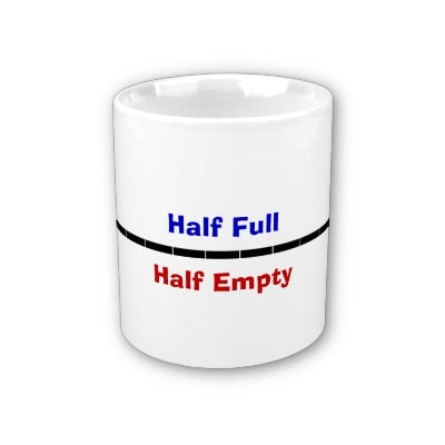 Cup half full vs. half empty