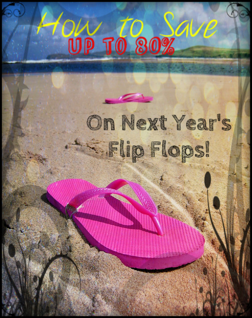 Never pay full price for seasonal items like flip flops!!!! There's ALWAYS an opportunity to get them for pennies on the dollar. This time, pay the RIGHT price for them, and save your money to go on vacay next year!