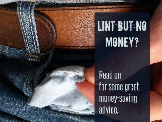 Only finding lint in your pockets? Fear not, I've got some great money-saving advice for you.