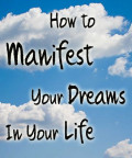 How To Manifest Your Dreams In Your Life