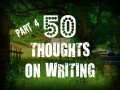 50 Thoughts on Writing: Part 4