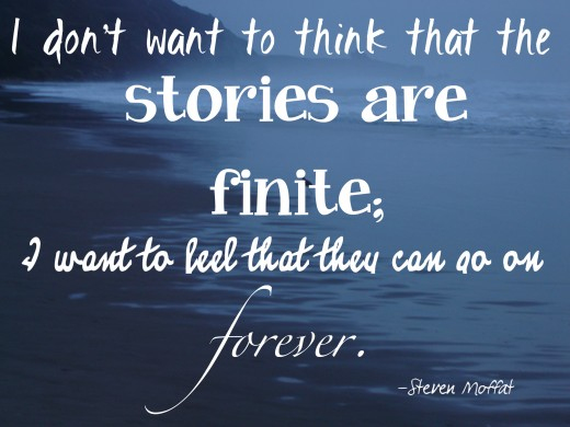 I don't want to think that stories are finite; I want to believe that they can go on forever.