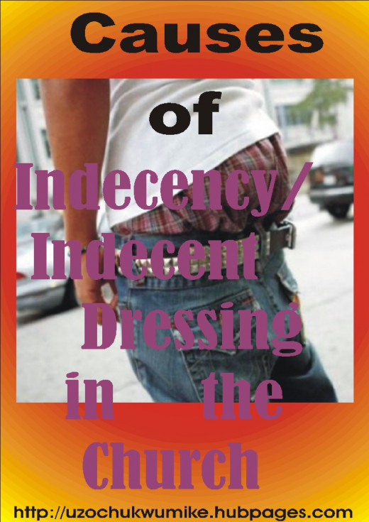 Causes of indecent dressing and indecency in the church. Why men and women dress indecently.