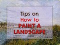 How To Paint Better Landscapes: 7 Tips