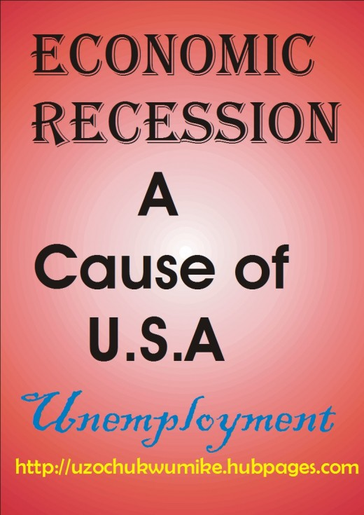 Economic recession as one of the major causes of unemployment in United States of America. The problem really affected the country.