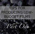 Tips for Producing Low-Budget Films: Part 1