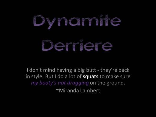 Dynamite Derriere black and purple poster with quote by Miranda Lambert - I don't mind having a big butt - they're back in style. But I do a lot of squats to make sure my booty's not dragging on the ground. ~Miranda Lambert
