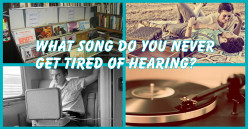 What song do you never get tired of listening to?