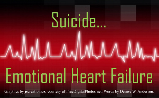 When suicide is our only option, we have experienced emotional heart failure.