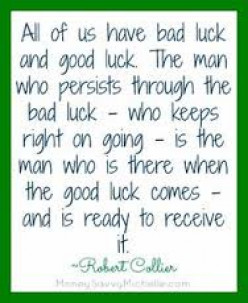 We create luck and opportunity when we make the right choices. The more you seek to fulfill your dreams, the luckier you get.