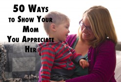 50 Ways to Show Your Mom You Appreciate Her